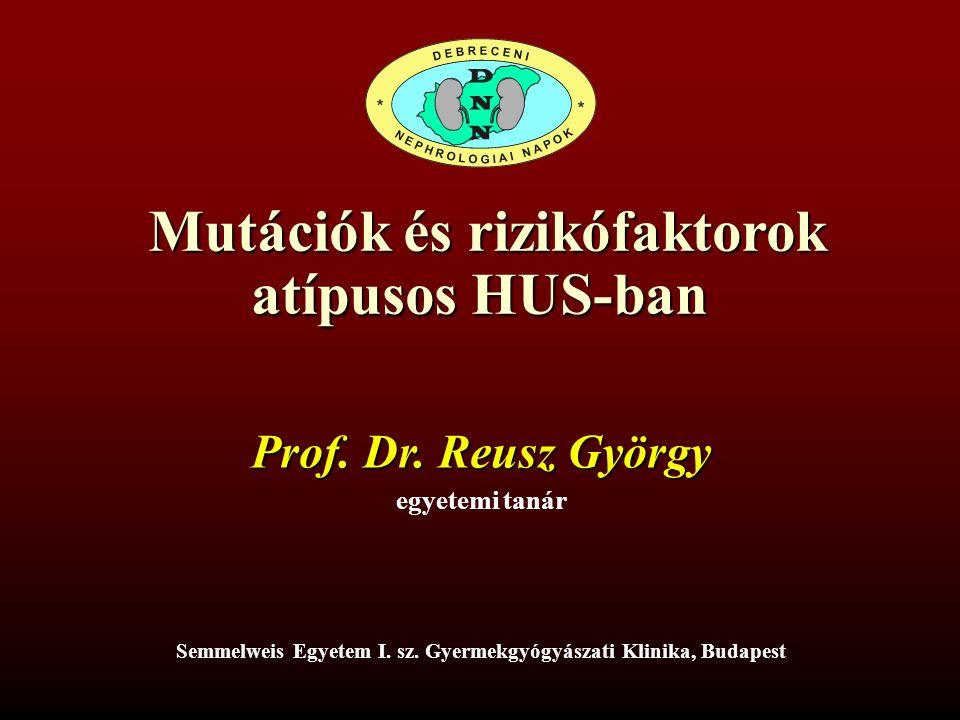 Mutációk és rizikófaktorok atípusos HUS-ban Mutációk és rizikófaktorok atípusos HUS-ban Semmelweis Egyetem I.
