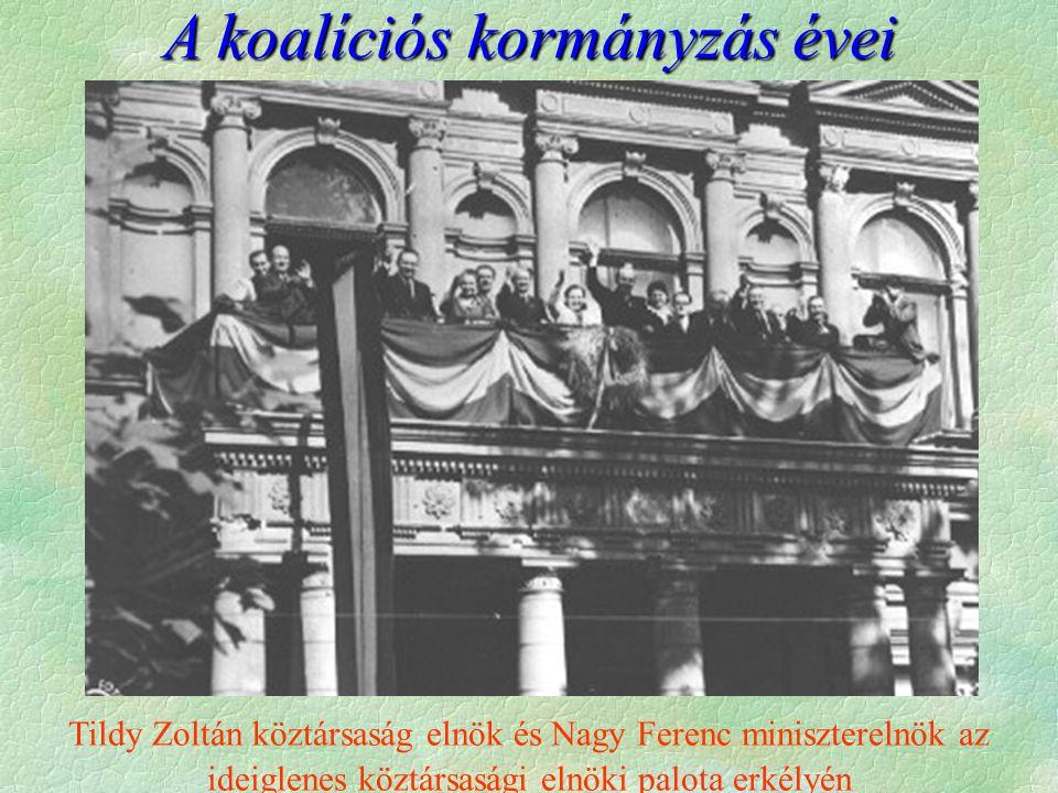 A koalíciós kormányzás évei Tildy Zoltán köztársaság elnök és Nagy Ferenc miniszterelnök az ideiglenes köztársasági elnöki palota erkélyén