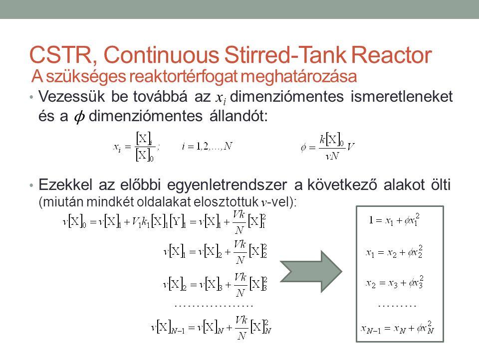 CSTR, Continuous Stirred-Tank Reactor Vezessük be továbbá az x i dimenziómentes ismeretleneket és a ϕ dimenziómentes állandót: Ezekkel az előbbi egyenletrendszer a következő alakot ölti (miután mindkét oldalakat elosztottuk v -vel): A szükséges reaktortérfogat meghatározása ……………… ………