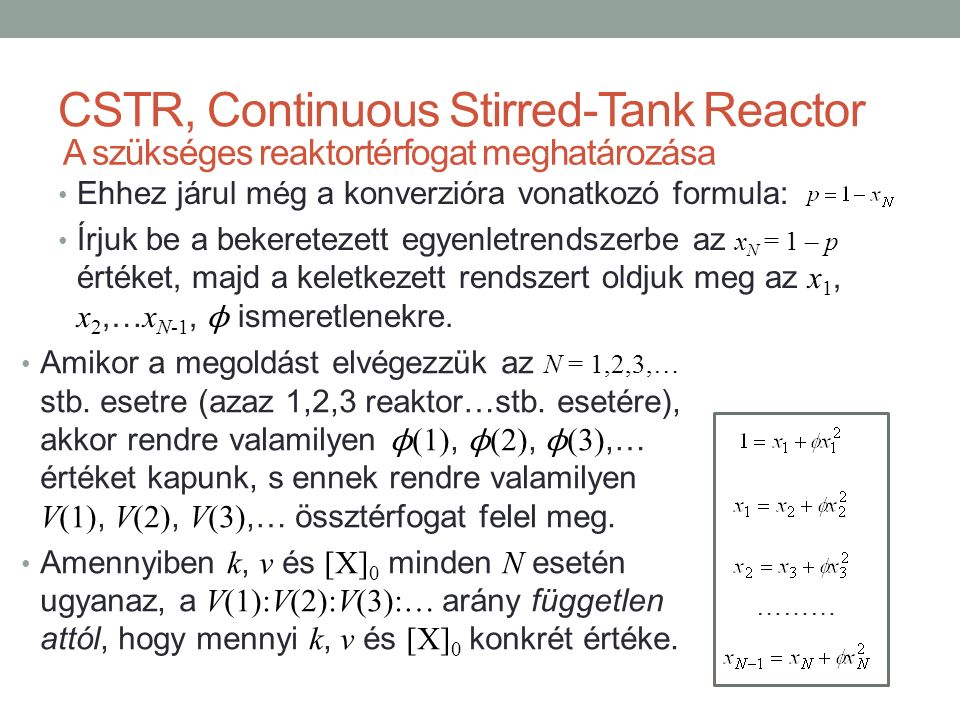 CSTR, Continuous Stirred-Tank Reactor Ehhez járul még a konverzióra vonatkozó formula: Írjuk be a bekeretezett egyenletrendszerbe az x N = 1 – p értéket, majd a keletkezett rendszert oldjuk meg az x 1, x 2,… x N-1, ϕ ismeretlenekre.