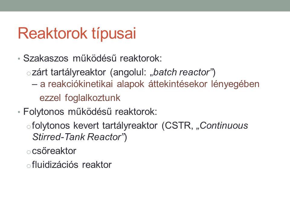 """Reaktorok típusai Szakaszos működésű reaktorok: o zárt tartályreaktor (angolul: """"batch reactor"""") – a reakciókinetikai alapok áttekintésekor lényegében"""