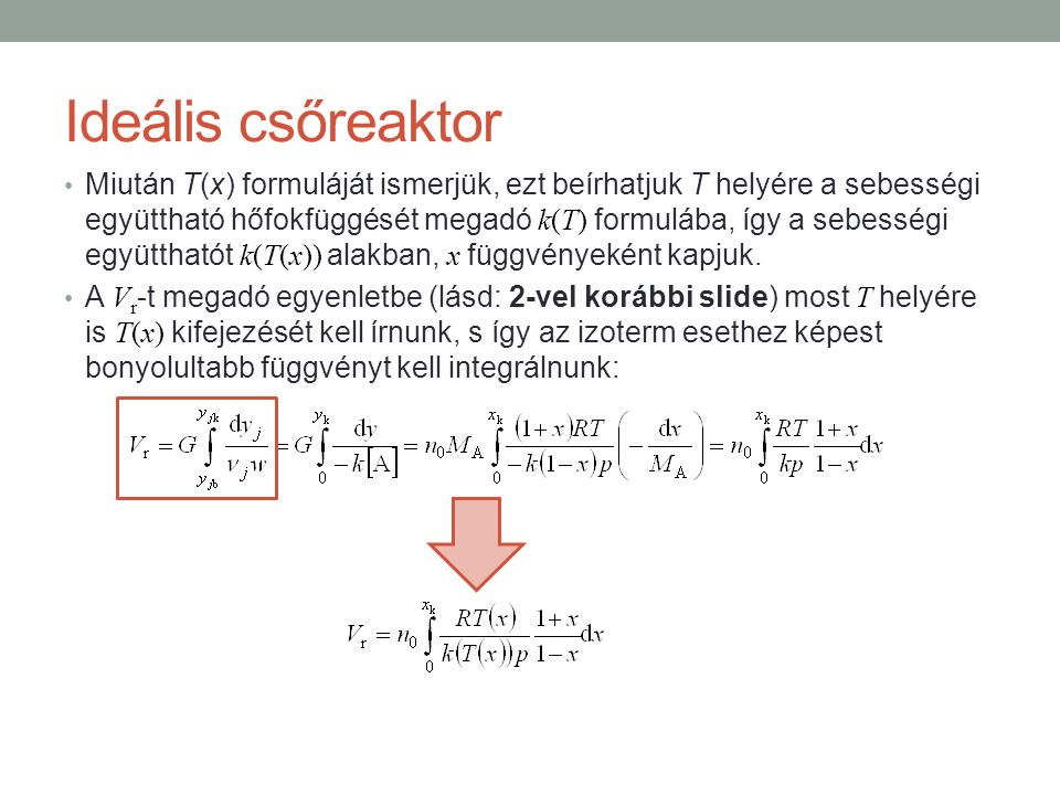 Ideális csőreaktor Miután T(x) formuláját ismerjük, ezt beírhatjuk T helyére a sebességi együttható hőfokfüggését megadó k(T) formulába, így a sebessé