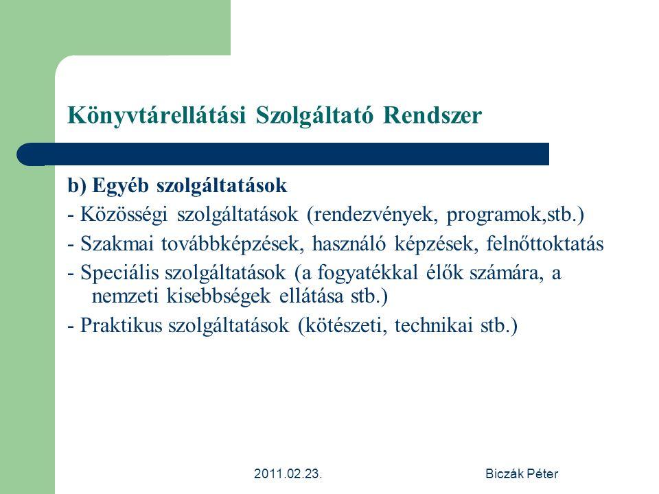 2011.02.23.Biczák Péter Könyvtárellátási Szolgáltató Rendszer b) Egyéb szolgáltatások - Közösségi szolgáltatások (rendezvények, programok,stb.) - Szak