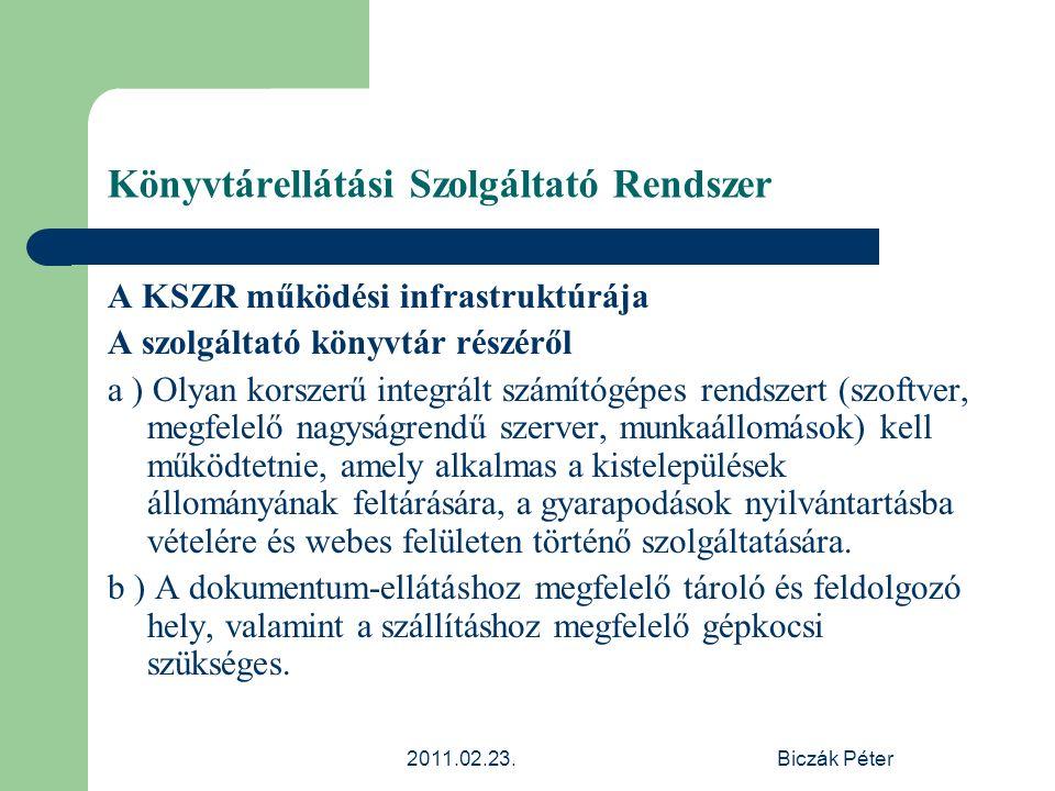 2011.02.23.Biczák Péter Könyvtárellátási Szolgáltató Rendszer A KSZR működési infrastruktúrája A szolgáltató könyvtár részéről a ) Olyan korszerű inte