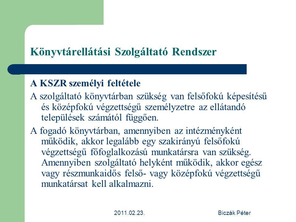 2011.02.23.Biczák Péter Könyvtárellátási Szolgáltató Rendszer A KSZR személyi feltétele A szolgáltató könyvtárban szükség van felsőfokú képesítésű és