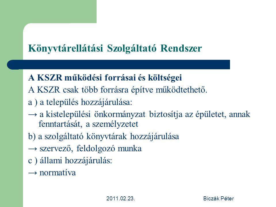 2011.02.23.Biczák Péter Könyvtárellátási Szolgáltató Rendszer A KSZR működési forrásai és költségei A KSZR csak több forrásra építve működtethető. a )