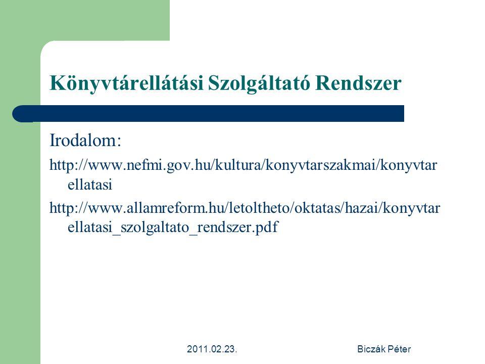 2011.02.23.Biczák Péter Könyvtárellátási Szolgáltató Rendszer Irodalom: http://www.nefmi.gov.hu/kultura/konyvtarszakmai/konyvtar ellatasi http://www.a