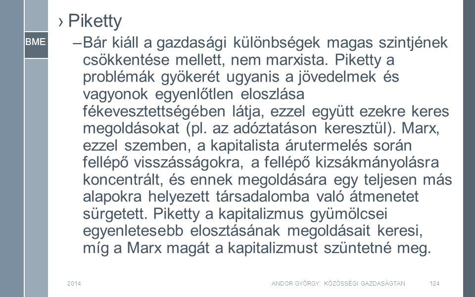BME 2014ANDOR GYÖRGY: KÖZÖSSÉGI GAZDASÁGTAN124 ›Piketty –Bár kiáll a gazdasági különbségek magas szintjének csökkentése mellett, nem marxista.