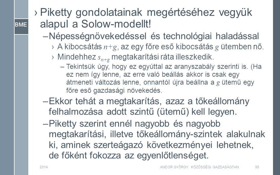 BME 2014ANDOR GYÖRGY: KÖZÖSSÉGI GAZDASÁGTAN95 ›Piketty gondolatainak megértéséhez vegyük alapul a Solow-modellt.