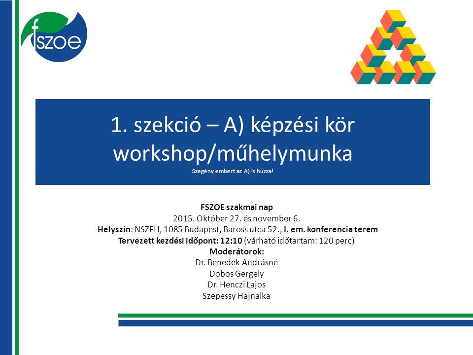 1. szekció – A) képzési kör workshop/műhelymunka Szegény embert az A) is húzza.