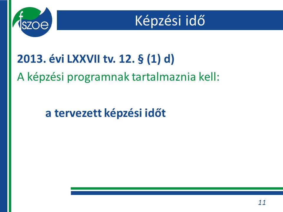 Képzési idő 2013. évi LXXVII tv. 12.