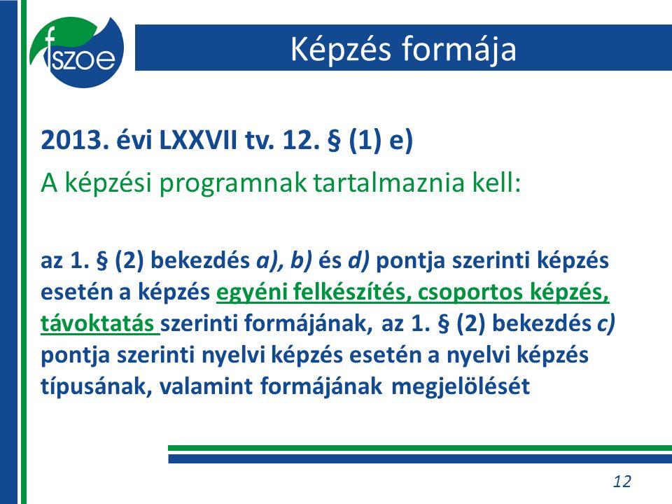 Képzés formája 2013. évi LXXVII tv. 12. § (1) e) A képzési programnak tartalmaznia kell: az 1.