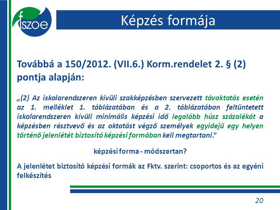 20 Képzés formája Továbbá a 150/2012. (VII.6.) Korm.rendelet 2.