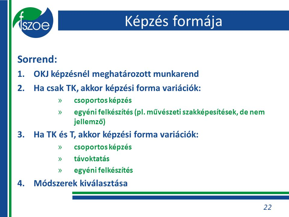 22 Sorrend: 1.OKJ képzésnél meghatározott munkarend 2.Ha csak TK, akkor képzési forma variációk: » csoportos képzés » egyéni felkészítés (pl.
