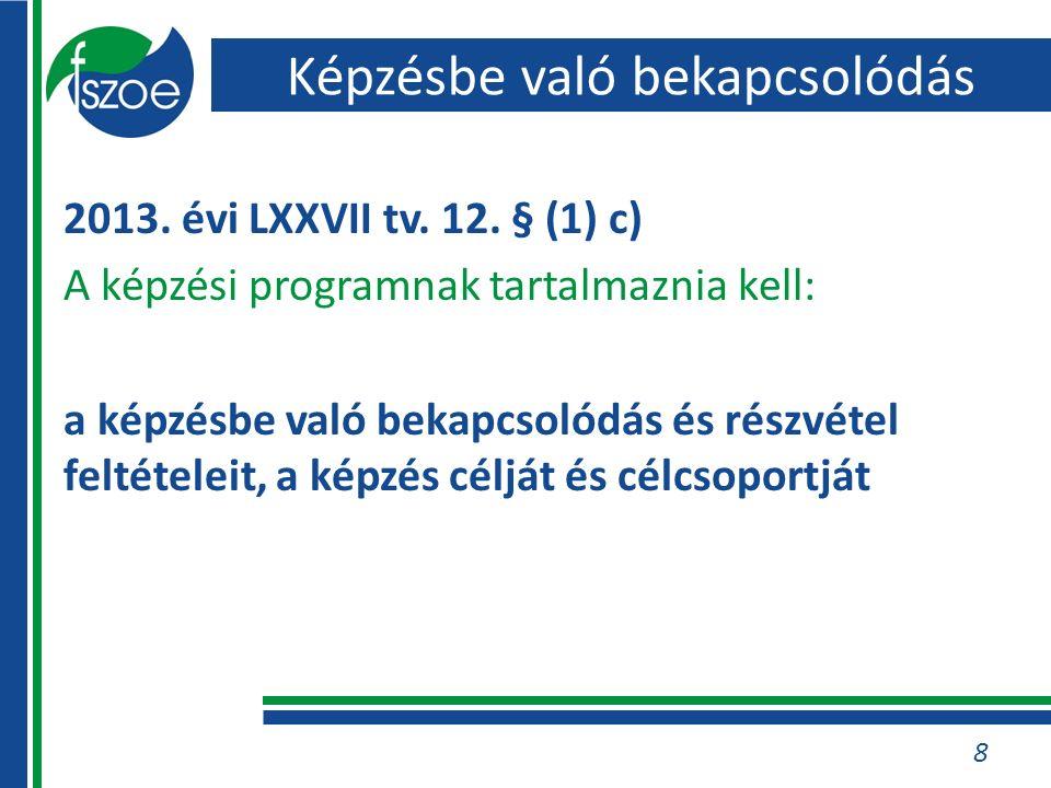 Képzésbe való bekapcsolódás 2013. évi LXXVII tv. 12.
