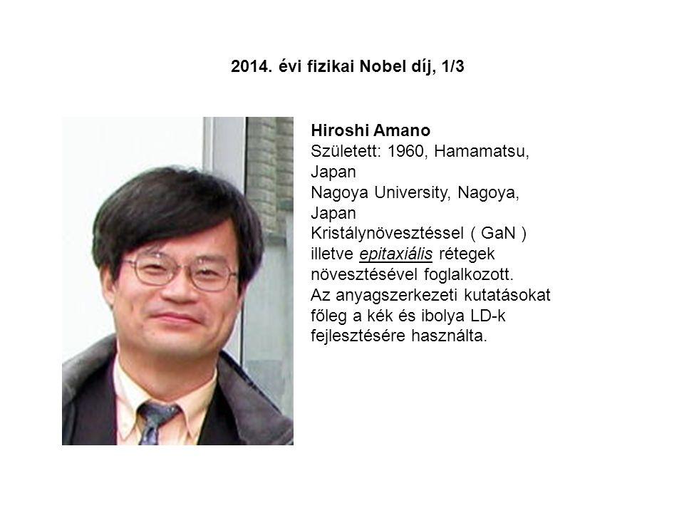 Hiroshi Amano Született: 1960, Hamamatsu, Japan Nagoya University, Nagoya, Japan Kristálynövesztéssel ( GaN ) illetve epitaxiális rétegek növesztéséve