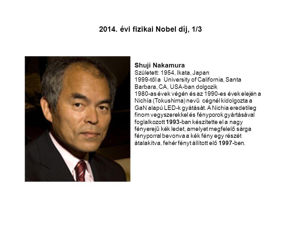 Shuji Nakamura Született: 1954, Ikata, Japan 1999-től a University of California, Santa Barbara, CA, USA-ban dolgozik 1980-as évek végén és az 1990-es