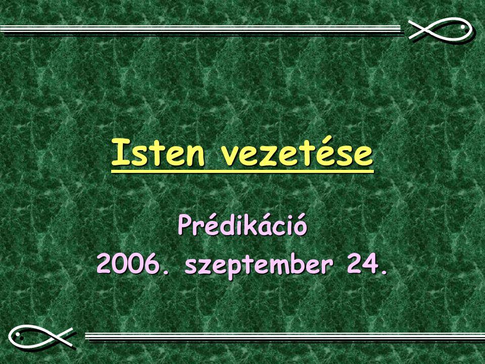 Isten vezetése Prédikáció 2006. szeptember 24.