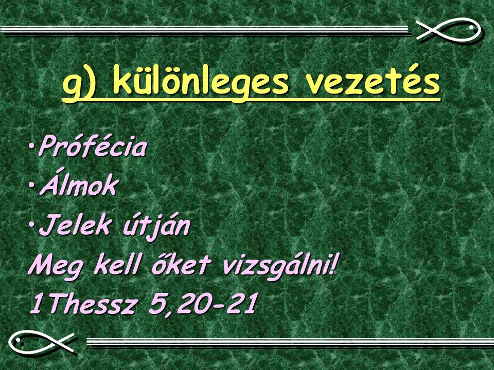 g) különleges vezetés PróféciaPrófécia ÁlmokÁlmok Jelek útjánJelek útján Meg kell őket vizsgálni! 1Thessz 5,20-21