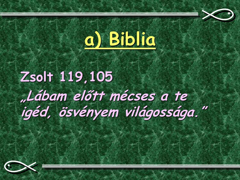 """a) Biblia Zsolt 119,105 """"Lábam előtt mécses a te igéd, ösvényem világossága."""""""