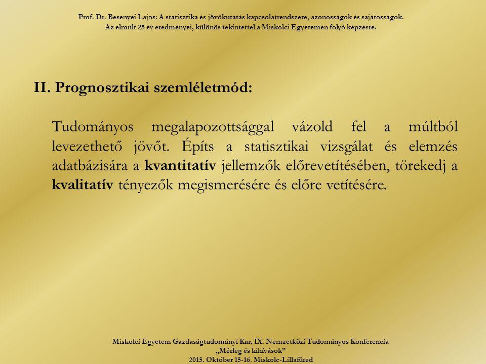 II. Prognosztikai szemléletmód: Tudományos megalapozottsággal vázold fel a múltból levezethető jövőt. Építs a statisztikai vizsgálat és elemzés adatbá