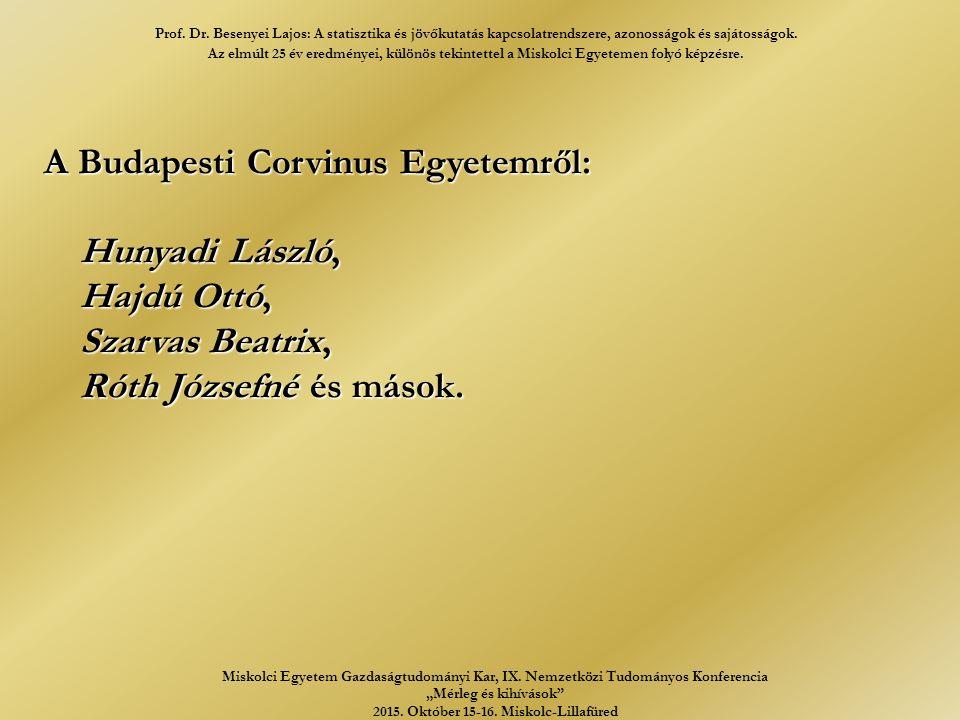 A Budapesti Corvinus Egyetemről: Hunyadi László, Hajdú Ottó, Szarvas Beatrix, Róth Józsefné és mások.