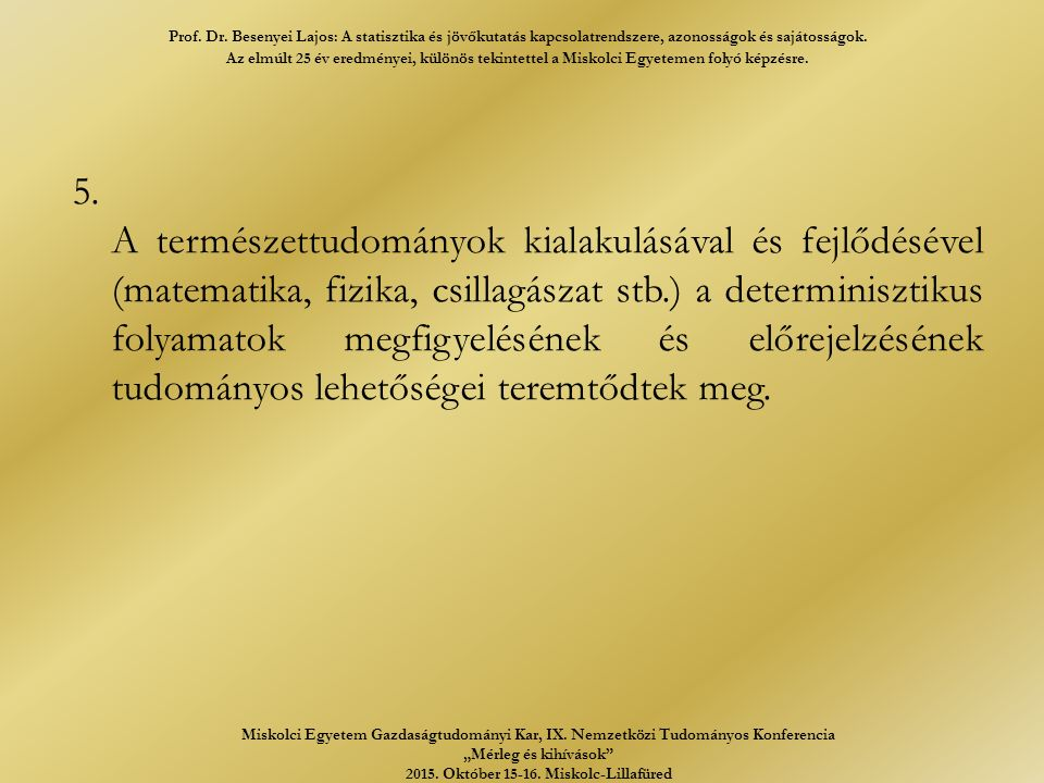 6.A sztochasztikus szemlélet már az ókorban megjelent: ARISZTOTELÉSZ (i.e.