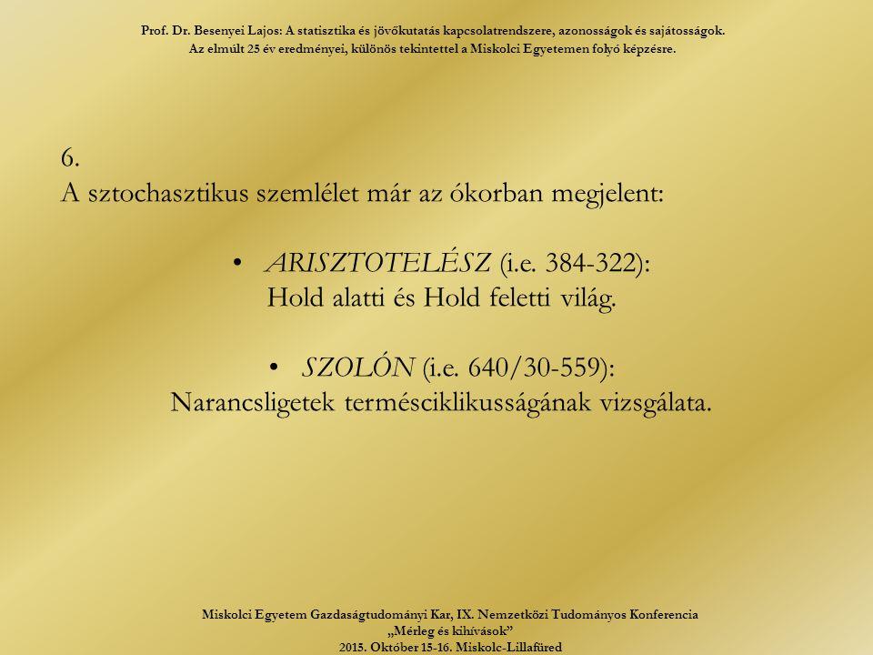 6. A sztochasztikus szemlélet már az ókorban megjelent: ARISZTOTELÉSZ (i.e.
