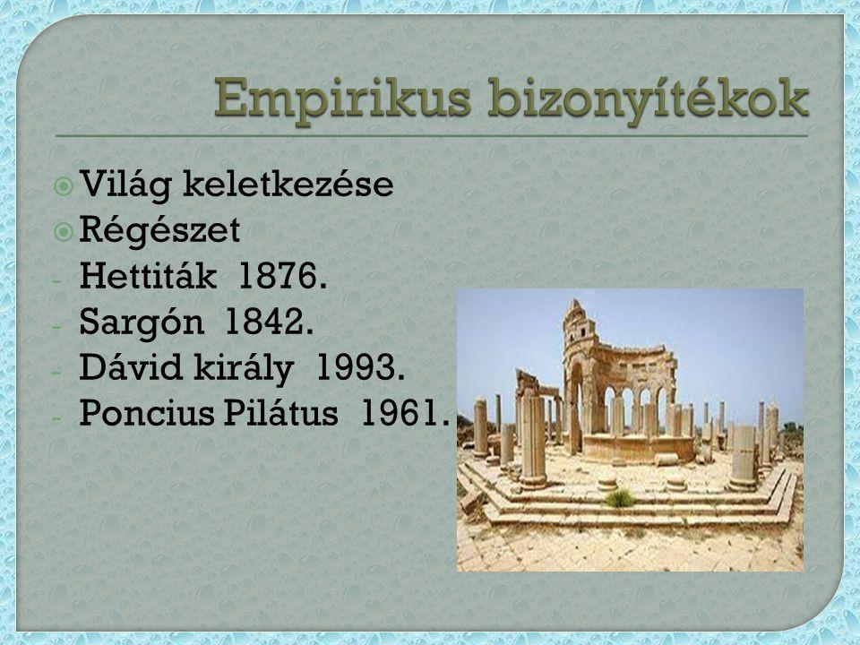  Világ keletkezése  Régészet - Hettiták 1876. - Sargón 1842.