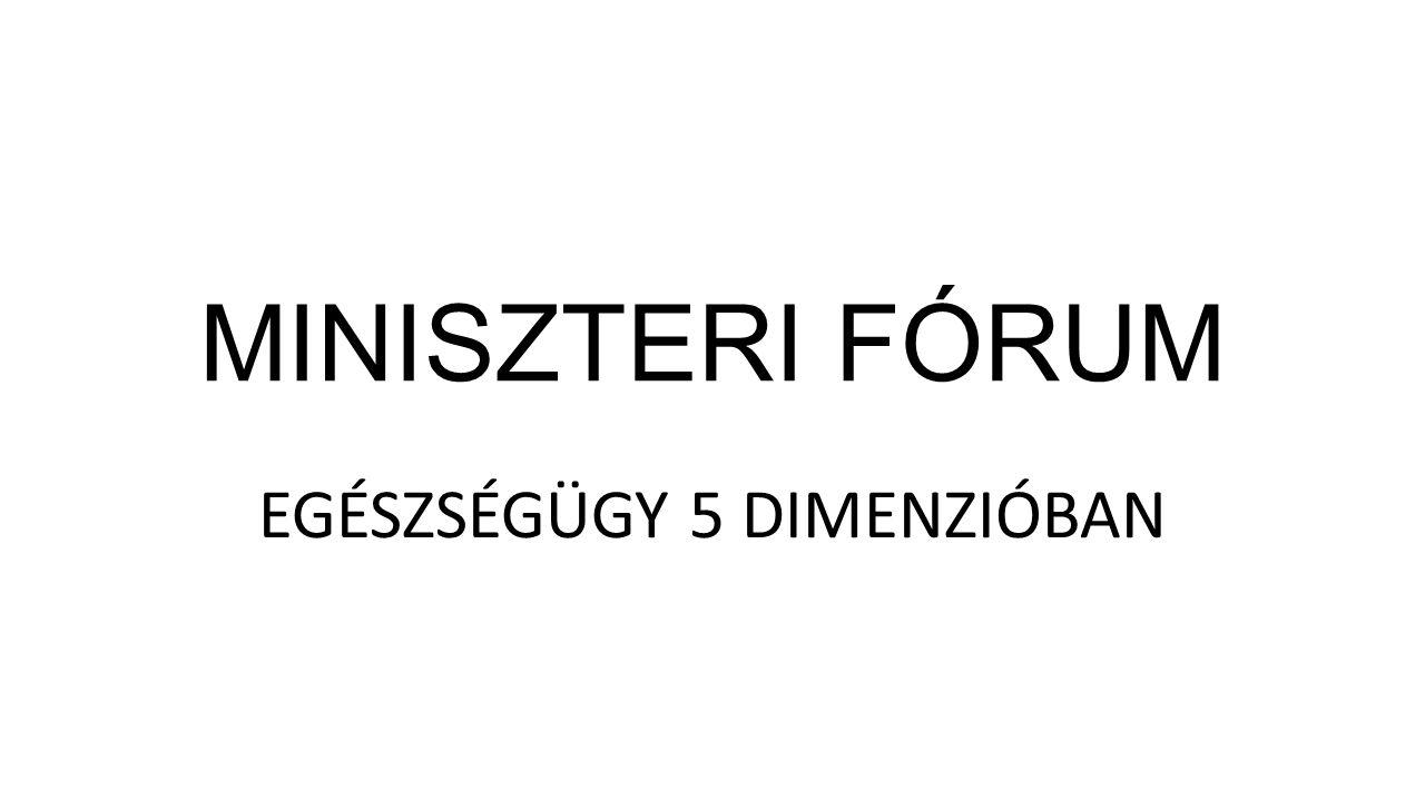MINISZTERI FÓRUM EGÉSZSÉGÜGY 5 DIMENZIÓBAN