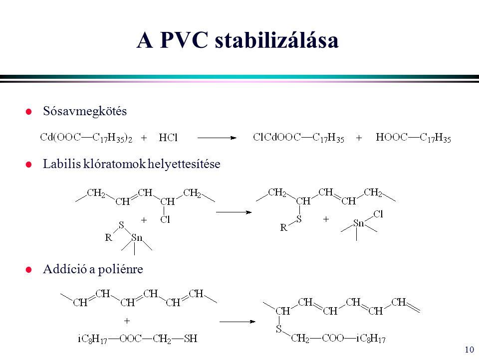 10 A PVC stabilizálása l Sósavmegkötés l Labilis klóratomok helyettesítése l Addíció a poliénre