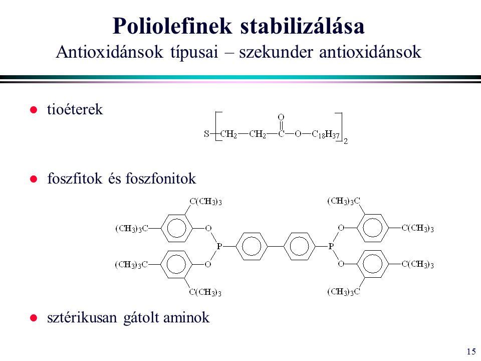 15 Poliolefinek stabilizálása Antioxidánsok típusai – szekunder antioxidánsok l tioéterek l foszfitok és foszfonitok l sztérikusan gátolt aminok