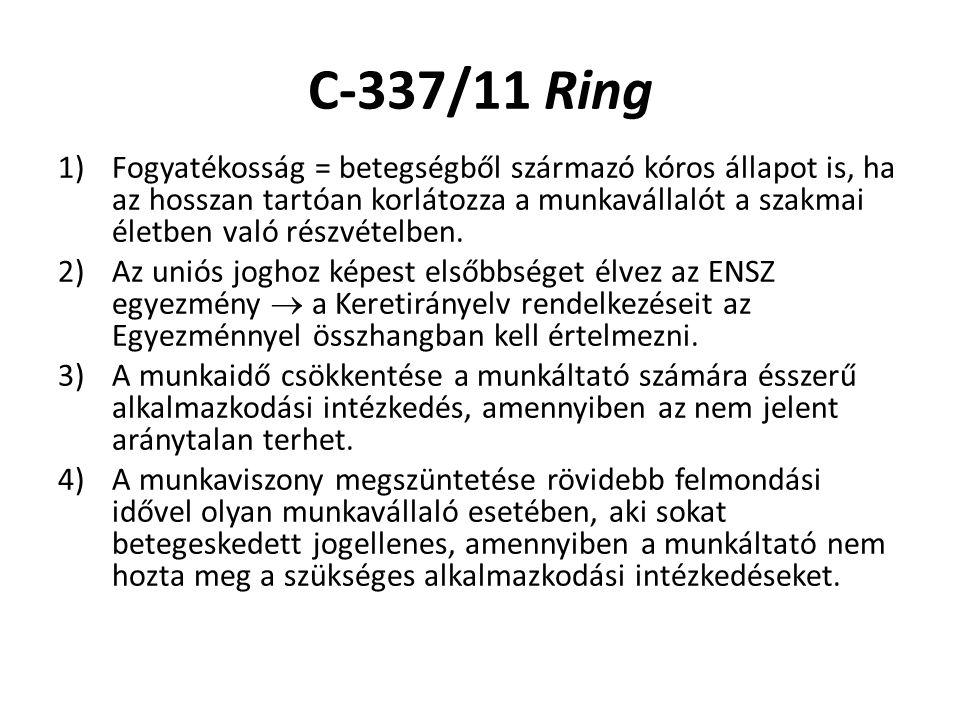 C-337/11 Ring 1)Fogyatékosság = betegségből származó kóros állapot is, ha az hosszan tartóan korlátozza a munkavállalót a szakmai életben való részvételben.