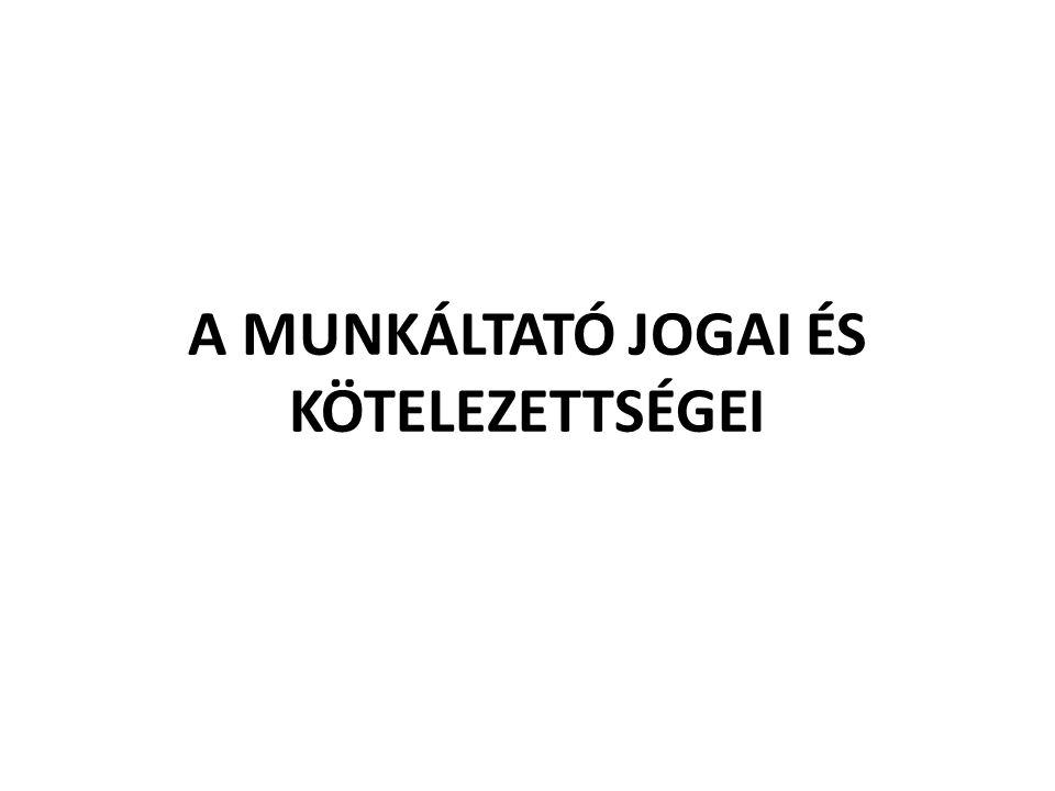 A MUNKÁLTATÓ JOGAI ÉS KÖTELEZETTSÉGEI
