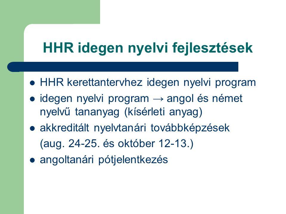 HHR idegen nyelvi fejlesztések HHR kerettantervhez idegen nyelvi program idegen nyelvi program → angol és német nyelvű tananyag (kísérleti anyag) akkreditált nyelvtanári továbbképzések (aug.