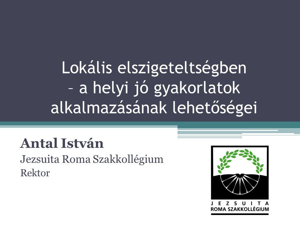 Lokális elszigeteltségben – a helyi jó gyakorlatok alkalmazásának lehetőségei Antal István Jezsuita Roma Szakkollégium Rektor