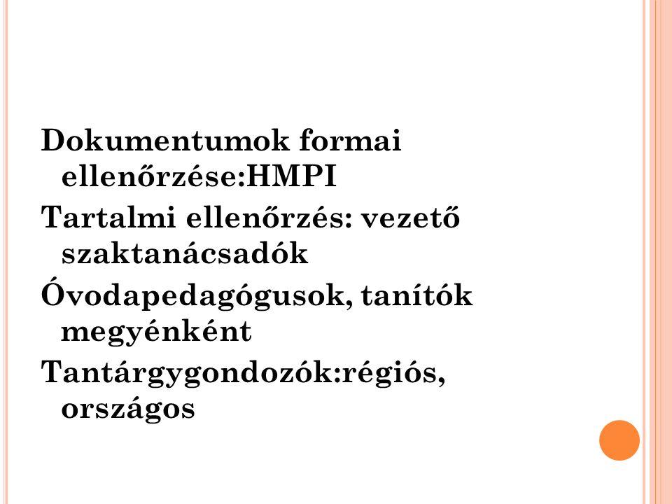 Dokumentumok formai ellenőrzése:HMPI Tartalmi ellenőrzés: vezető szaktanácsadók Óvodapedagógusok, tanítók megyénként Tantárgygondozók:régiós, országos