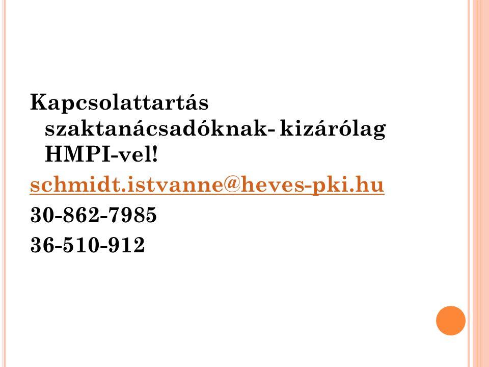 Kapcsolattartás szaktanácsadóknak- kizárólag HMPI-vel! schmidt.istvanne@heves-pki.hu 30-862-7985 36-510-912