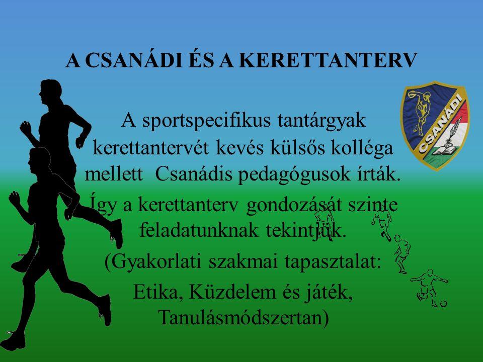 A CSANÁDI ÉS A KERETTANTERV A sportspecifikus tantárgyak kerettantervét kevés külsős kolléga mellett Csanádis pedagógusok írták.