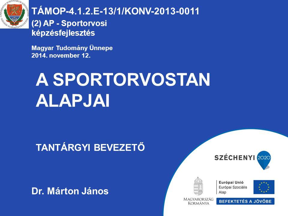 A SPORTORVOSTAN ALAPJAI TANTÁRGYI BEVEZETŐ TÁMOP-4.1.2.E-13/1/KONV-2013-0011 (2) AP - Sportorvosi képzésfejlesztés Dr.