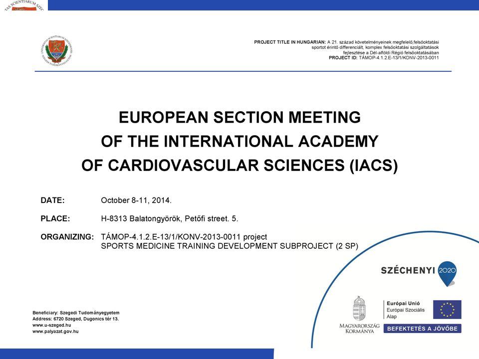 TUDOMÁNYOS AKTIVITÁS ÉS EREDMÉNYEK EUROPEAN SECTION MEETING OF THE INTERNATIONAL ACADEMY OF CARDIOVASCULAR SCIENCES (IACS) A KONGRESSZUSON 4 TUDOMÁNYOS ELŐADÁST TARTOTTUNK AZ ALPROJEKT KERETÉBEN OCTOBER 8-11, 2014., BALATONGYÖRÖK