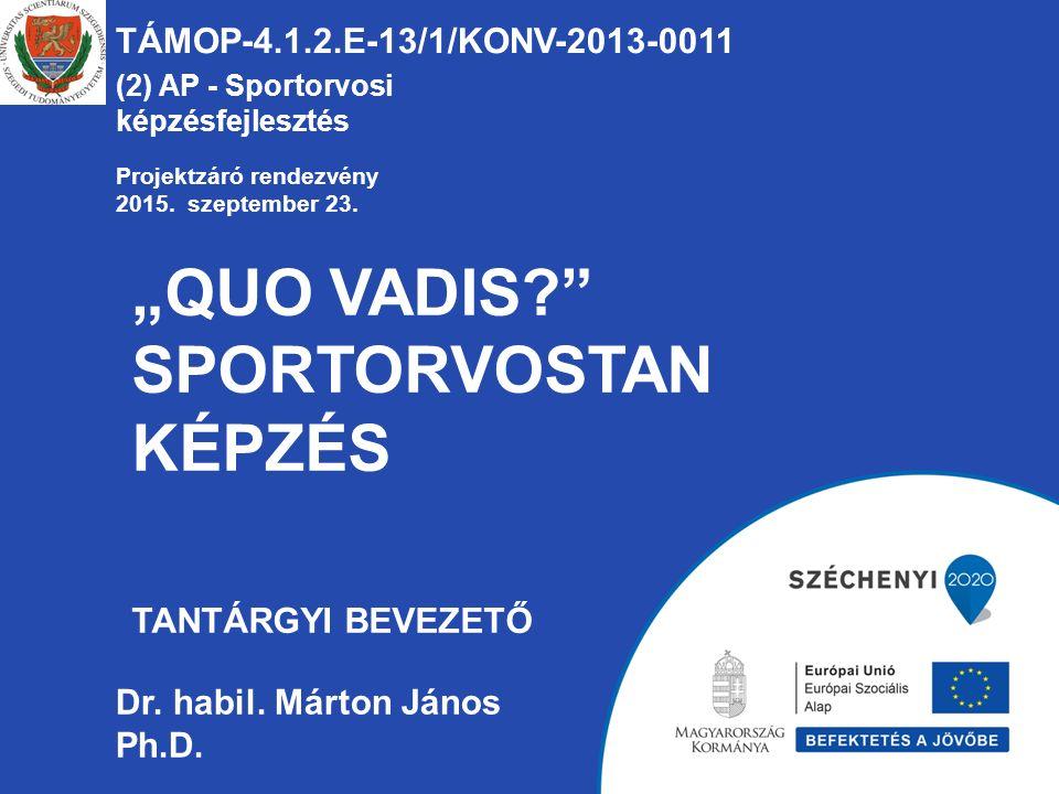 """""""QUO VADIS SPORTORVOSTAN KÉPZÉS TANTÁRGYI BEVEZETŐ TÁMOP-4.1.2.E-13/1/KONV-2013-0011 (2) AP - Sportorvosi képzésfejlesztés Dr."""