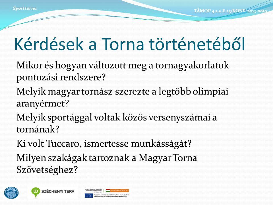 Kérdések a Torna történetéből Mikor és hogyan változott meg a tornagyakorlatok pontozási rendszere? Melyik magyar tornász szerezte a legtöbb olimpiai