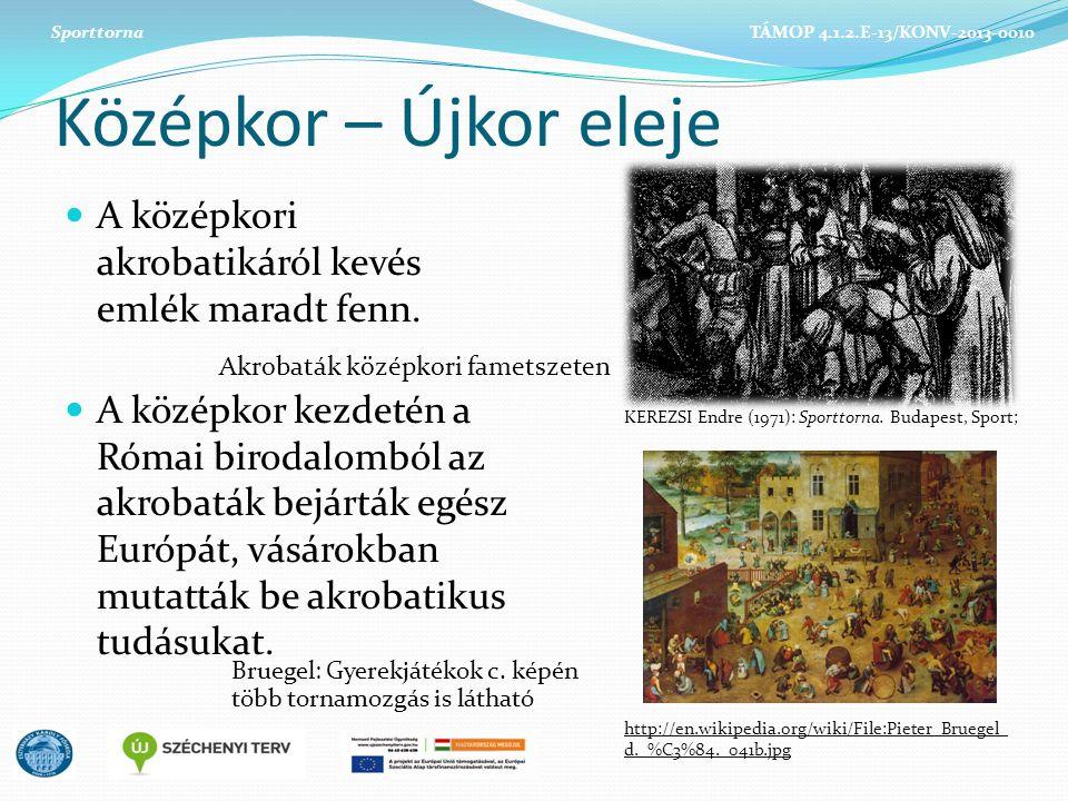 Középkor – Újkor eleje A középkori akrobatikáról kevés emlék maradt fenn. A középkor kezdetén a Római birodalomból az akrobaták bejárták egész Európát