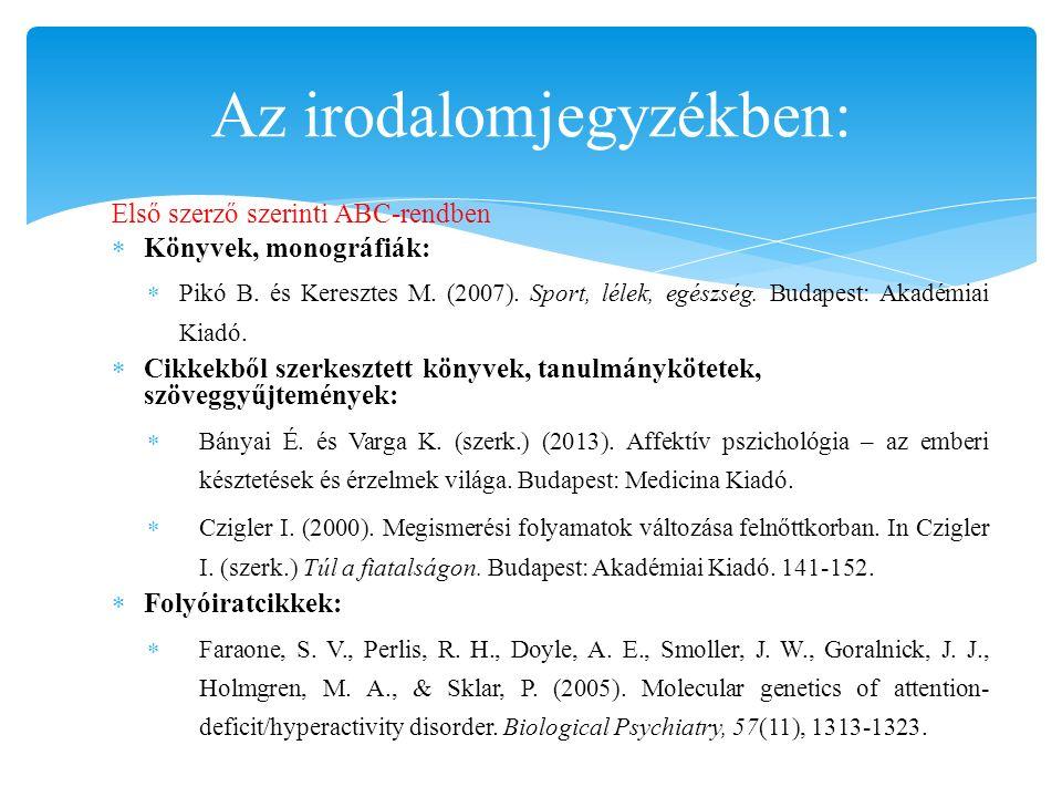 Első szerző szerinti ABC-rendben  Könyvek, monográfiák:  Pikó B. és Keresztes M. (2007). Sport, lélek, egészség. Budapest: Akadémiai Kiadó.  Cikkek