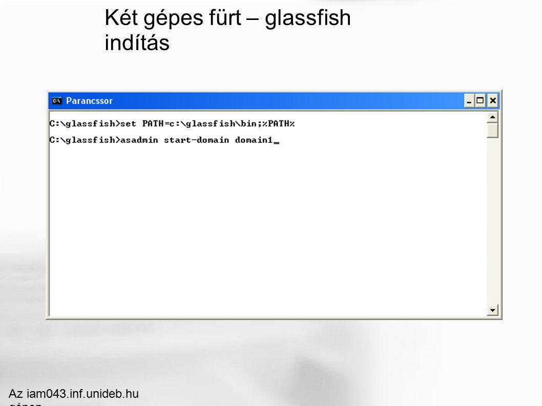 Két gépes fürt – glassfish indítás Az iam043.inf.unideb.hu gépen