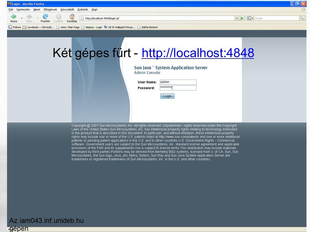 Két gépes fürt - http://localhost:4848http://localhost:4848 Az iam043.inf.unideb.hu gépen