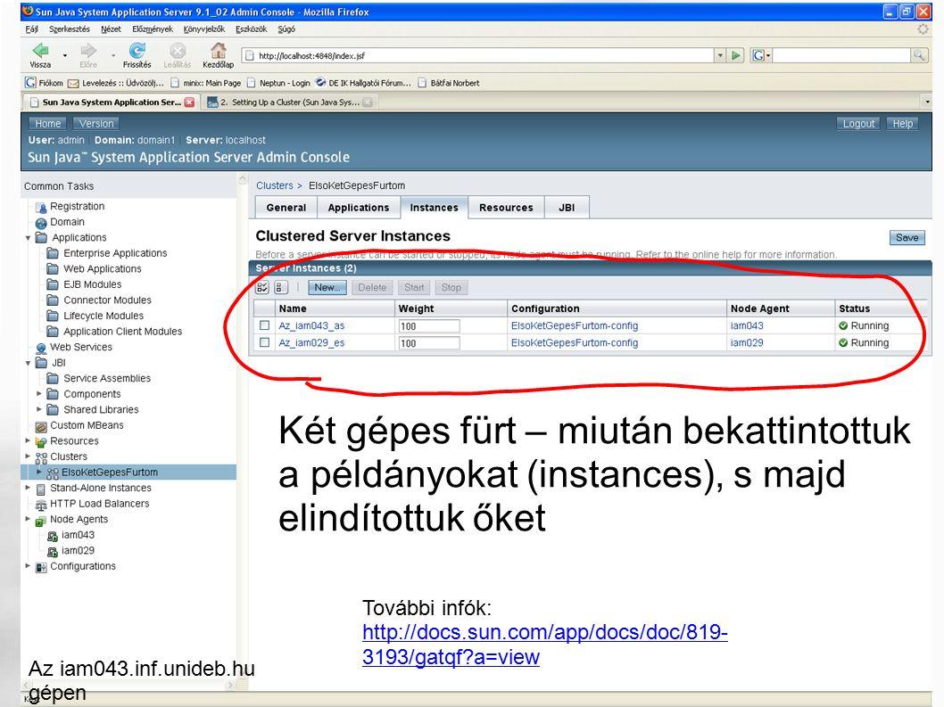 Két gépes fürt – miután bekattintottuk a példányokat (instances), s majd elindítottuk őket Az iam043.inf.unideb.hu gépen További infók: http://docs.sun.com/app/docs/doc/819- 3193/gatqf a=view