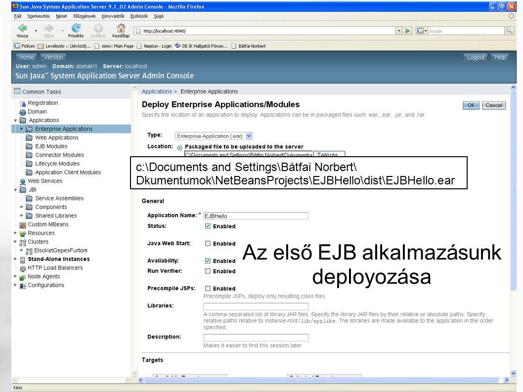 Az első EJB alkalmazásunk deployozása c:\Documents and Settings\Bátfai Norbert\ Dkumentumok\NetBeansProjects\EJBHello\dist\EJBHello.ear