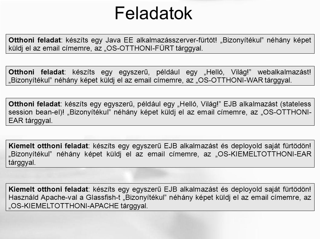 """Feladatok Otthoni feladat: készíts egy Java EE alkalmazásszerver-fürtöt! """"Bizonyítékul"""" néhány képet küldj el az email címemre, az """"OS-OTTHONI-FÜRT tá"""